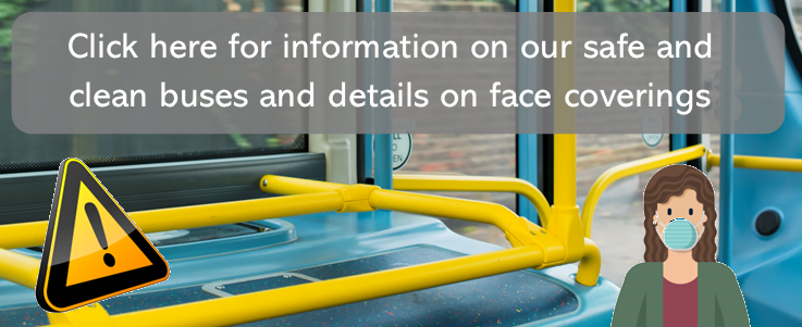 Click here for information on our clean and safe buses and details on face coverings